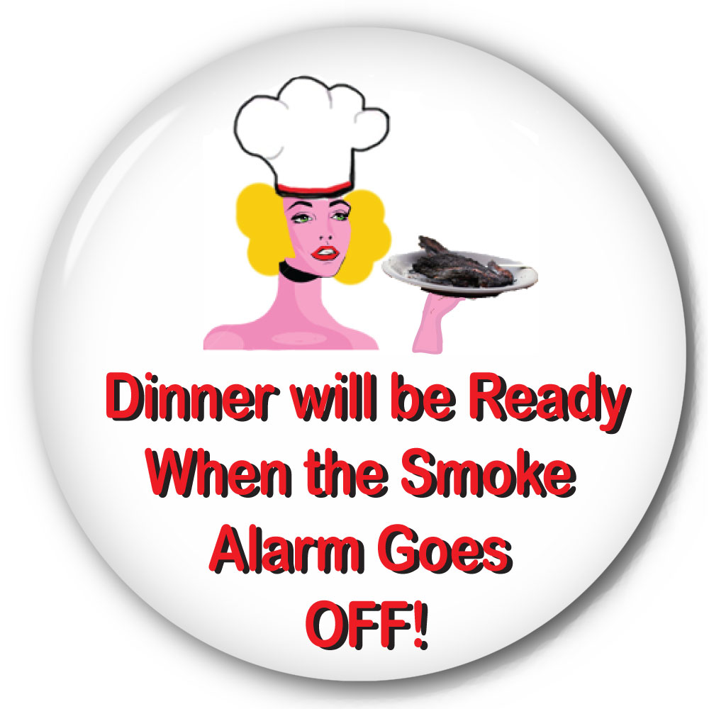 funny pinback button withdinner will be ready when the smoke alarm goes off. Black Bedroom Furniture Sets. Home Design Ideas