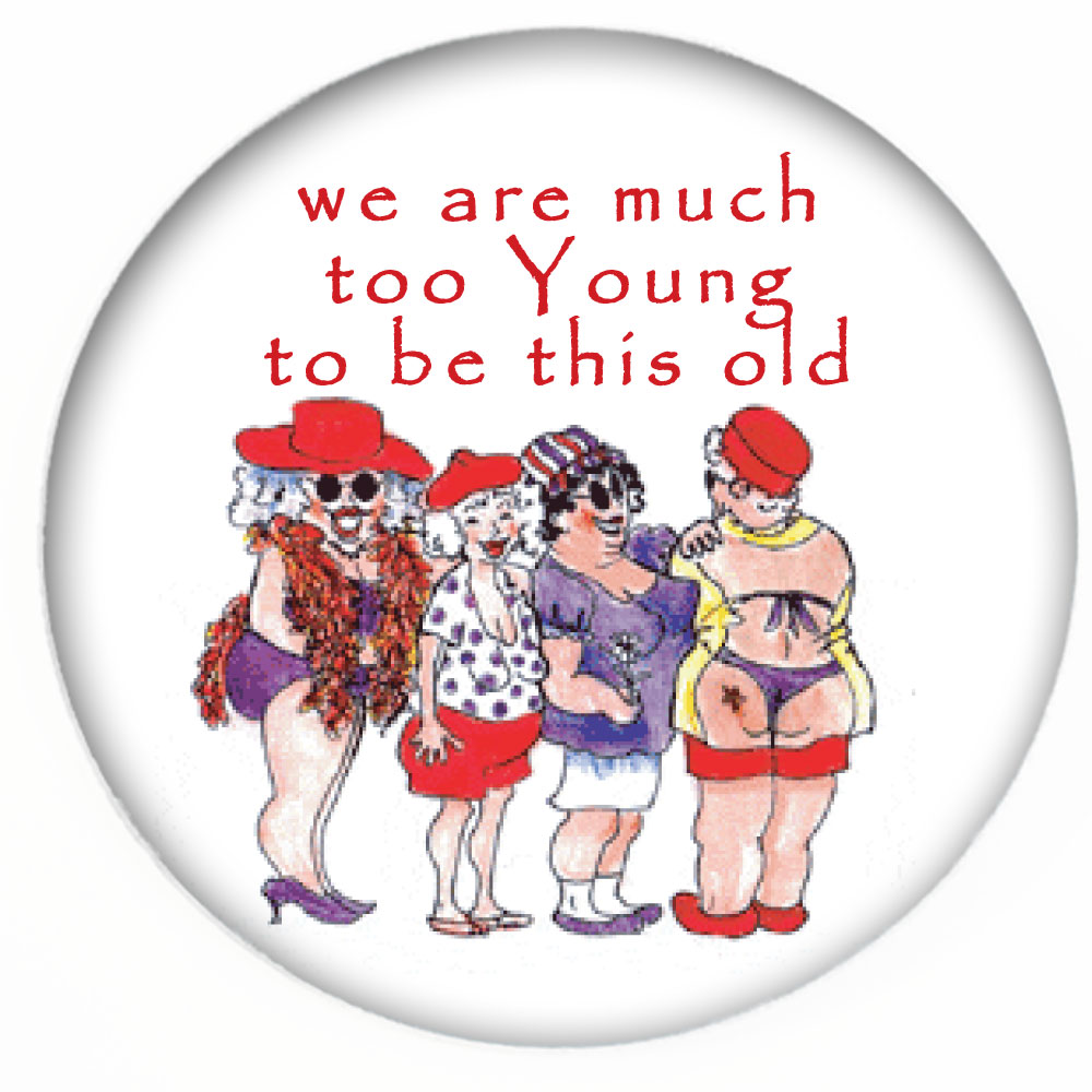 Red Hat Button 339 We Are Much To Young To Be This Old