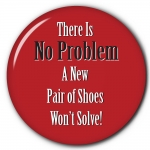 There is No Problem New Pair of Shoes Won't Solve!