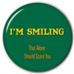 I'm Smiling - That Alone Should Scare You
