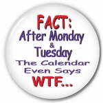 Fact: After Monday & Tuesday The Calendar Even Says WTF...