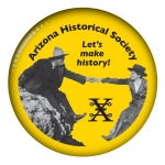 "Arizona Historical Society - Let's Make History 2.5"" pin-back Button"