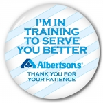 """I'm In Training to Serve You Better - Albertsons"" 3"" Promotional Pin back Button for Albertsons"
