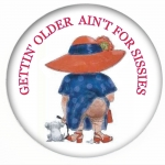 Red Hat Button 408 GETTIN' OLDER AIN'T FOR SISSIES
